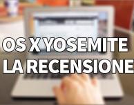 OS X Yosemite – La nostra recensione | VIDEO